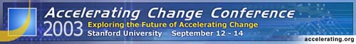 Accelerating Change Conference (ACC2003).  Stanford University, Palo Alto, Calif.