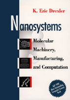 Nanosystems - Molecular Machinery, Manufacturing, and Computation by Eric Drexler