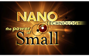 """Nanotechnology: The Power of Small"" airs on public television stations beginning in April 2008. For local broadcast information, go to www.powerofsmall.org.