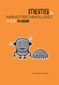 MEMS & Nanotechnology for Kids provides an introduction to today's coolest technologies.